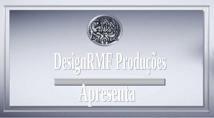 Apresenta DesignRMF Produções