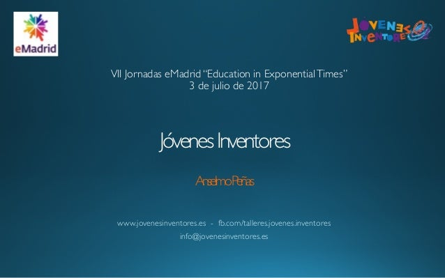 JóvenesInventores  AnselmoPeñas www.jovenesinventores.es - fb.com/talleres.jovenes.inventores info@jovenesinventores.es ...