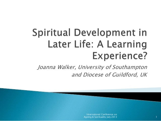 Joanna Walker, University of Southampton and Diocese of Guildford, UK 1 International Conference on Ageing & Spirituality ...
