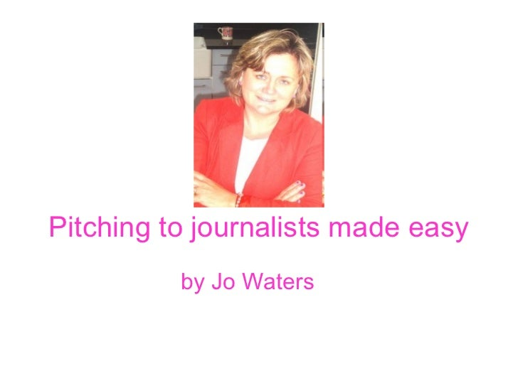 Pitching to journalists made easy          by Jo Waters