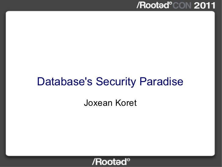 Database's Security Paradise Joxean Koret