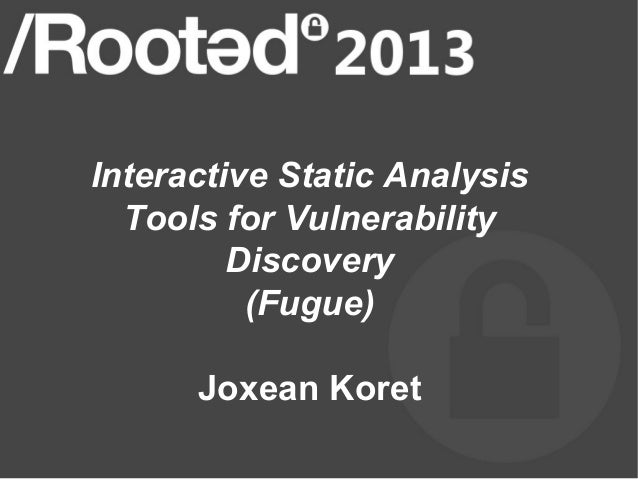 Interactive Static Analysis  Tools for Vulnerability         Discovery          (Fugue)      Joxean Koret