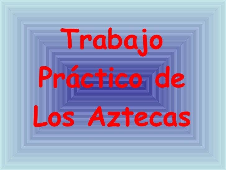 Trabajo Práctico de Los Aztecas