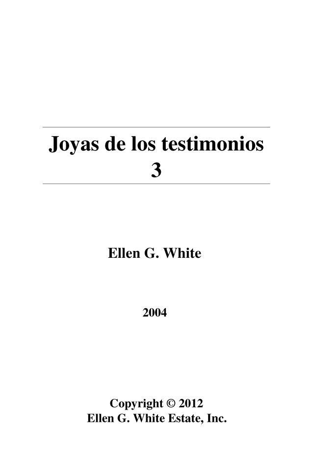 Joyas de los testimonios 3 Ellen G. White 2004 Copyright © 2012 Ellen G. White Estate, Inc.
