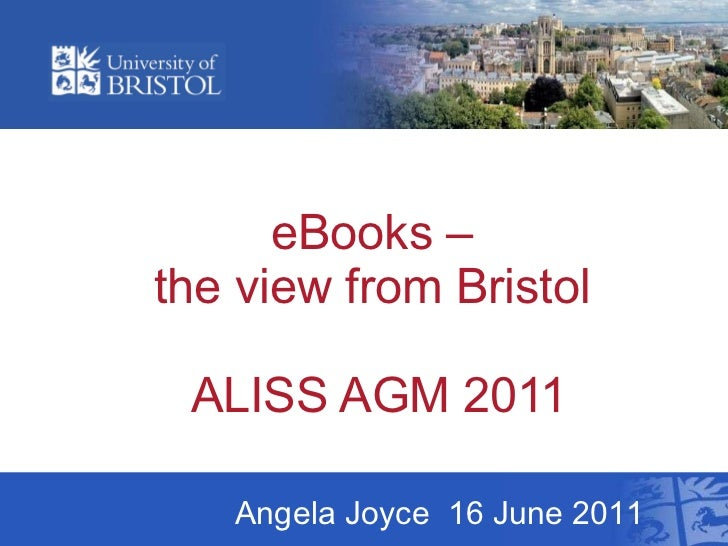 eBooks –  the view from Bristol  ALISS AGM 2011 Angela Joyce  16 June 2011