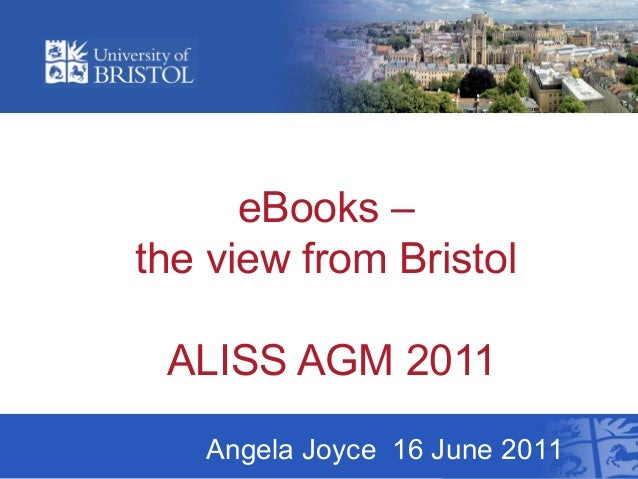 eBooks –the view from Bristol ALISS AGM 2011   Angela Joyce 16 June 2011