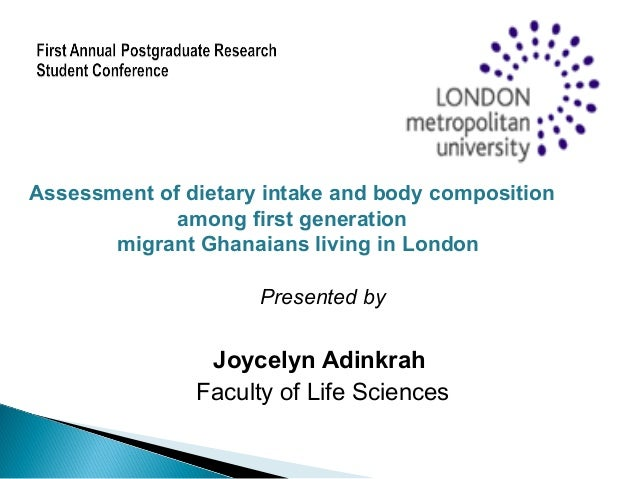 Presented by Joycelyn Adinkrah Faculty of Life Sciences Assessment of dietary intake and body composition among first gene...