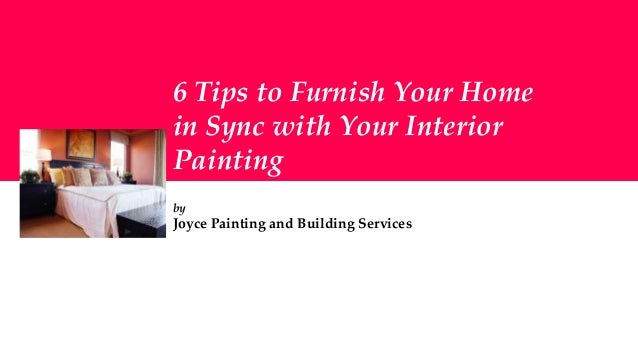 6 Tips to Furnish Your Home in Sync with Your Interior Painting by Joyce Painting and Building Services