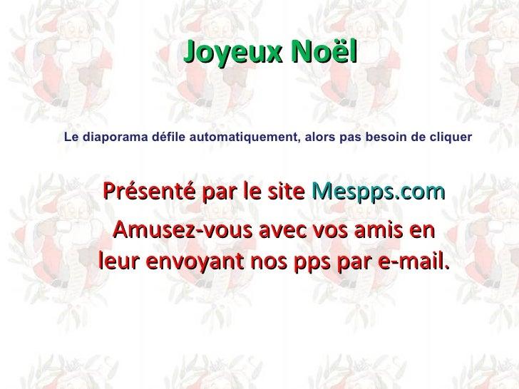 Joyeux Noël Présenté par le site  Mespps.com Amusez-vous avec vos amis en leur envoyant nos pps par e-mail. Le diaporama d...