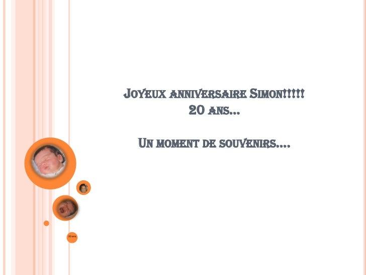 Joyeux anniversaire Simon!!!!!20 ans…Un moment de souvenirs….<br />20 ans<br />