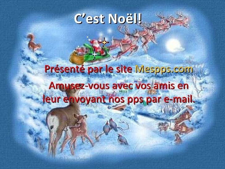 C'est Noël! Présenté par le site  Mespps.com Amusez-vous avec vos amis en leur envoyant nos pps par e-mail.