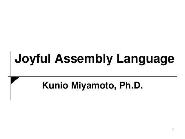 Joyful Assembly Language Kunio Miyamoto, Ph.D. 1