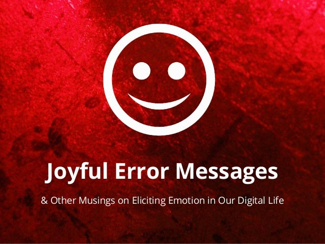 Joyful Error Messages & Other Musings on Eliciting Emotion in Our Digital Life