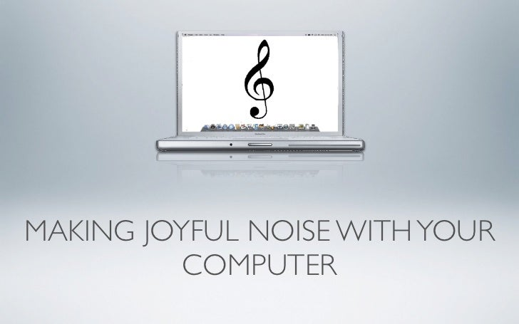 MAKING JOYFUL NOISE WITH YOUR          COMPUTER