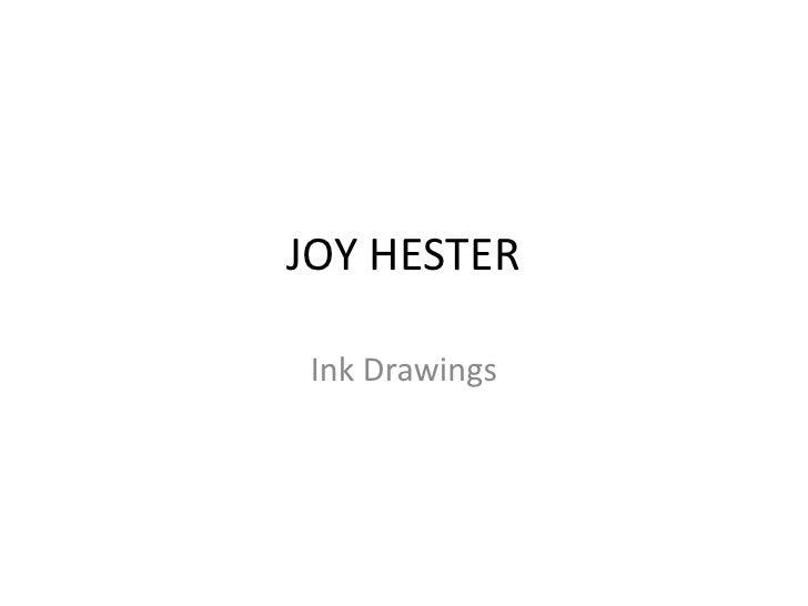 JOY HESTER<br />Ink Drawings<br />