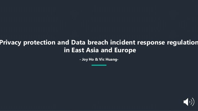 Privacy protection and Data breach incident response regulation in East Asia and Europe - Joy Ho & Vic Huang-