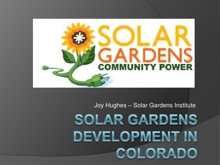 Joy Hughes – Solar Gardens Institute<br />Solar Gardens development in Colorado<br />
