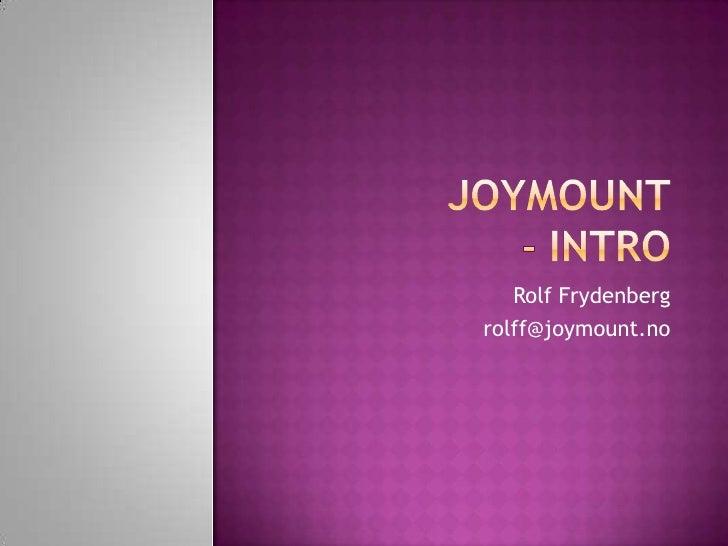 Joymount- intro<br />Rolf Frydenberg<br />rolff@joymount.no<br />