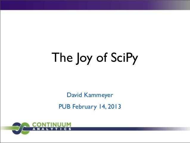 The Joy of SciPy   David Kammeyer PUB February 14, 2013