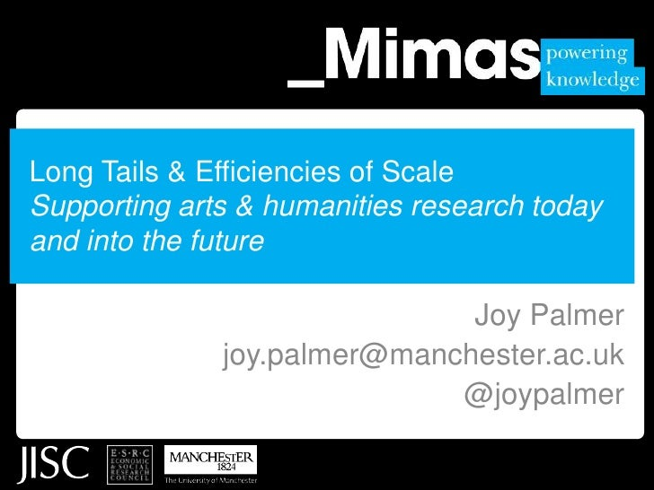 Long Tails & Efficiencies of ScaleSupporting arts & humanities research today and into the future<br />Joy Palmer<br />joy...