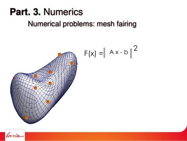 Part. 3. Numerics Numerical problems: mesh fairing F(x) = 2A x - b