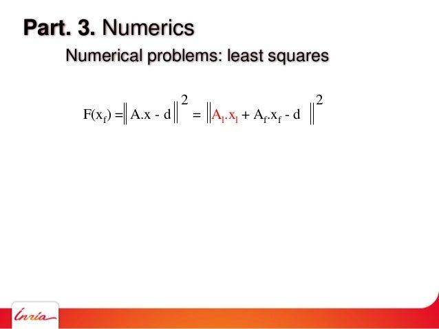 Part. 3. Numerics Numerical problems: least squares F(xf) = A.x - d = Al.xl + Af.xf - d 2 2