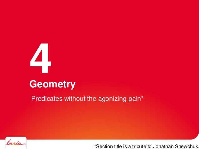 Geometry 4 Predicates without the agonizing pain* *Section title is a tribute to Jonathan Shewchuk.