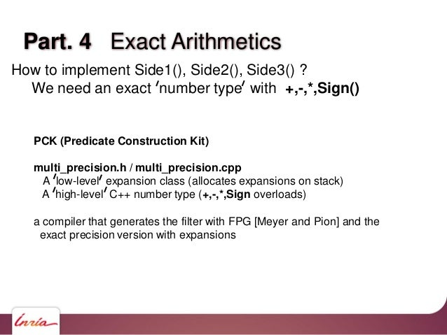 Part. 4 Exact Arithmetics How to implement Side1(), Side2(), Side3() ? We need an exact number type with +,-,*,Sign() PCK ...