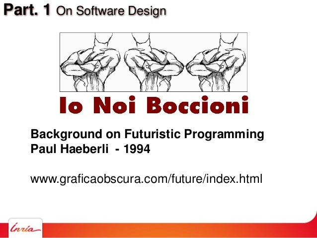 Part. 1 On Software Design Background on Futuristic Programming Paul Haeberli - 1994 www.graficaobscura.com/future/index.h...