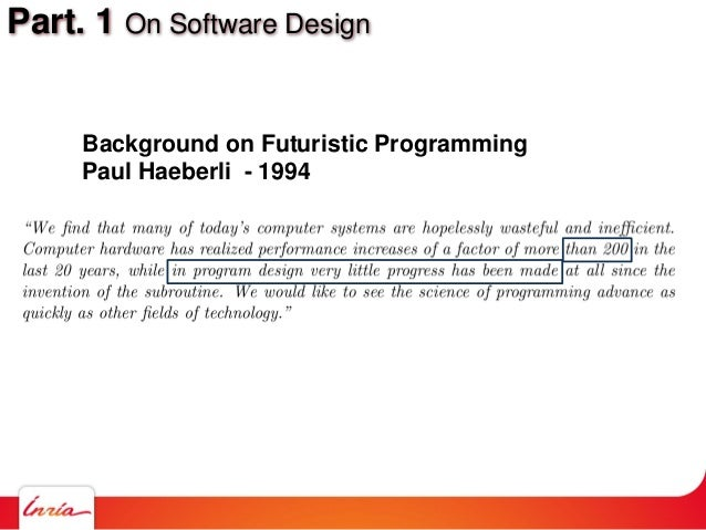 Part. 1 On Software Design Background on Futuristic Programming Paul Haeberli - 1994