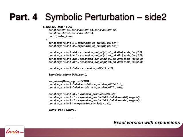 Part. 4 Symbolic Perturbation – side2 if(r_sign == ZERO) { const double* p_sort[3]; p_sort[0] = p0; p_sort[1] = p1; p_sort...