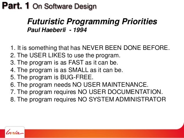Part. 1 On Software Design Futuristic Programming Priorities Paul Haeberli - 1994 1. It is something that has NEVER BEEN D...