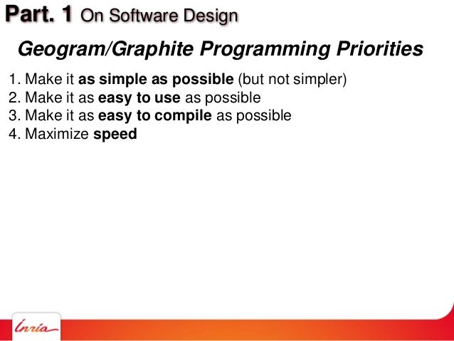 Part. 1 On Software Design 1. Make it as simple as possible (but not simpler) 2. Make it as easy to use as possible 3. Mak...