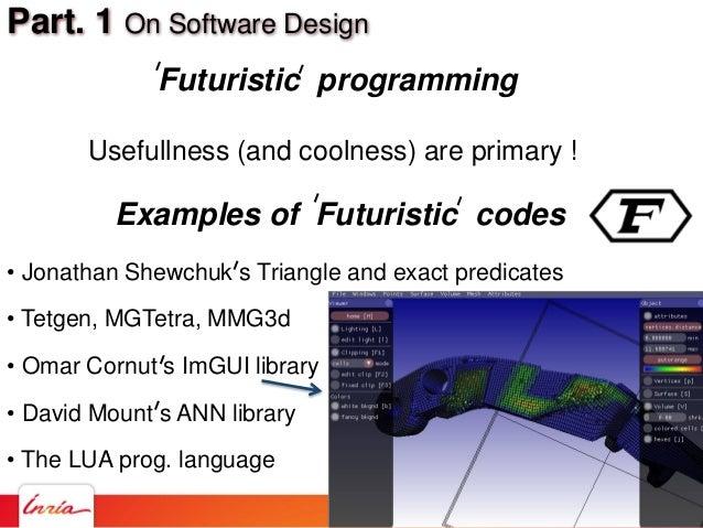 Part. 1 On Software Design • Jonathan Shewchuk s Triangle and exact predicates • Tetgen, MGTetra, MMG3d • Omar Cornut s Im...