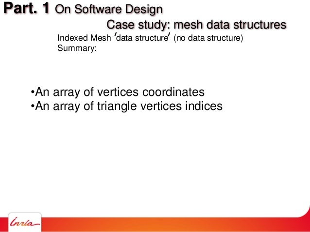 Indexed Mesh data structure (no data structure) Summary: •An array of vertices coordinates •An array of triangle vertices ...