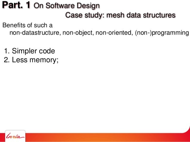 Benefits of such a non-datastructure, non-object, non-oriented, (non-)programming 1. Simpler code 2. Less memory; Part. 1 ...