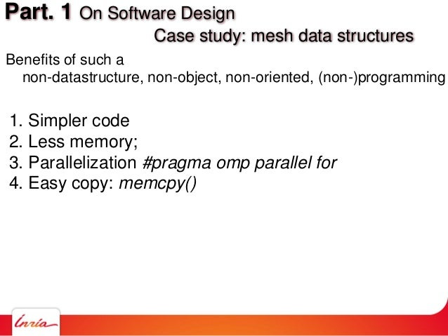 Benefits of such a non-datastructure, non-object, non-oriented, (non-)programming 1. Simpler code 2. Less memory; 3. Paral...