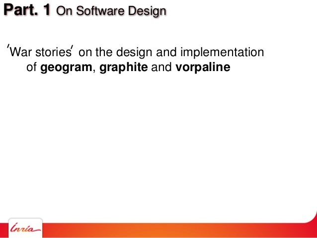 Part. 1 On Software Design War stories on the design and implementation of geogram, graphite and vorpaline
