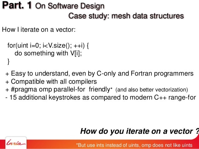 How I iterate on a vector: for(uint i=0; i<V.size(); ++i) { do something with V[i]; } Part. 1 On Software Design Case stud...