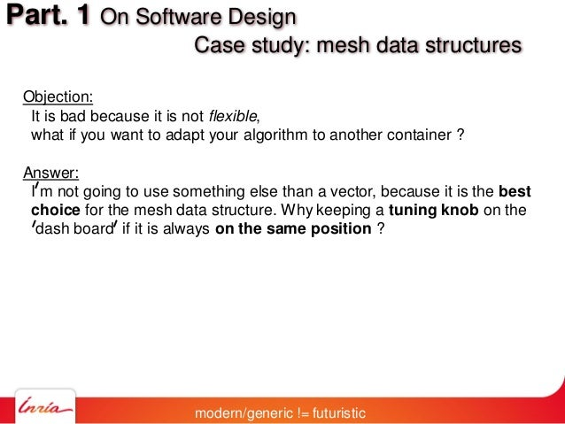 Part. 1 On Software Design Case study: mesh data structures Objection: It is bad because it is not flexible, what if you w...