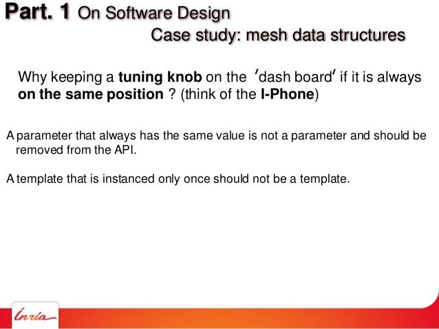 Part. 1 On Software Design Case study: mesh data structures Why keeping a tuning knob on the dash board if it is always on...