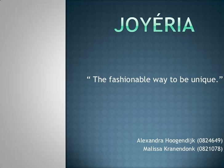 "Joyéria<br />"" The fashionable way to be unique.""<br />Alexandra Hoogendijk (0824649)<br />MalissaKranendonk (0821078) <br />"