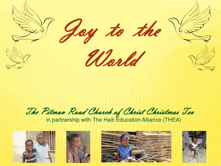 Joy to the            WorldThe Pitman Road Church of Christ Christmas Tea     in partnership with The Haiti Education Alli...