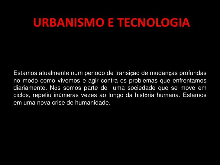 URBANISMO E TECNOLOGIA<br />Estamos atualmente num período de transição de mudanças profundas no modo como vivemos e agir ...