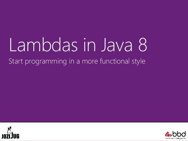 Lambdas in Java 8 Start programming in a more functional style