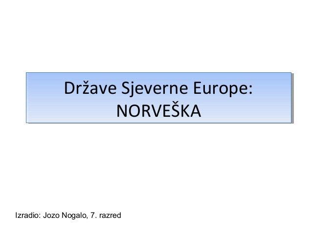 Države Sjeverne Europe:              Države Sjeverne Europe:                    NORVEŠKA                    NORVEŠKAIzradi...