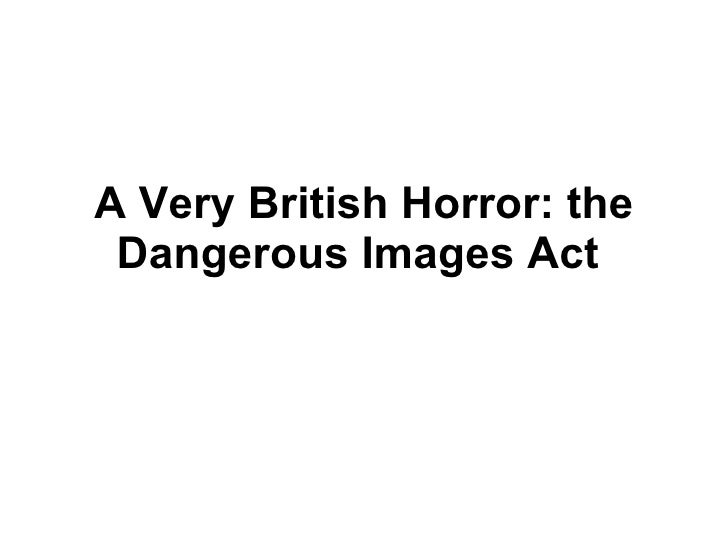 A Very British Horror: the Dangerous Images Act