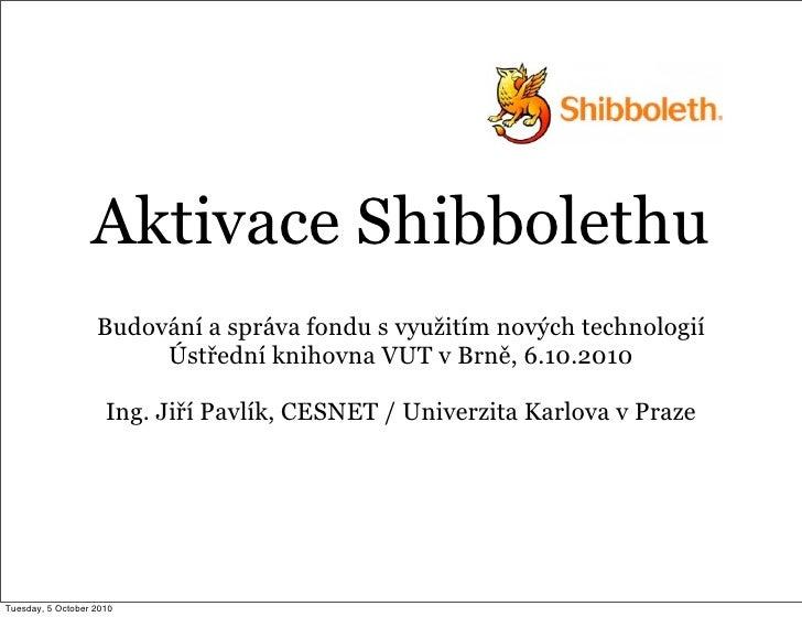 Aktivace Shibbolethu                    Budování a správa fondu s využitím nových technologií                         Ústř...