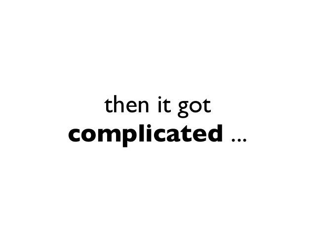 then it got complicated ...