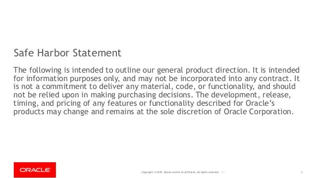 Copyright © 2019, Oracle and/or its affiliates. All rights reserved. | Safe Harbor Statement The following is intended to ...